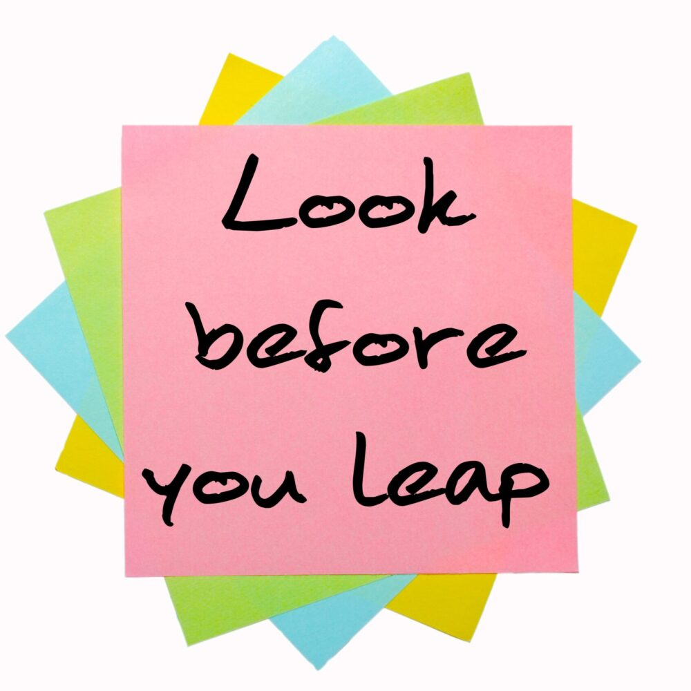 Look befor you leap